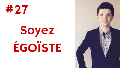 Soyez ÉGOÏSTE – Way of Success #27