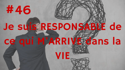 Je suis RESPONSABLE de ce qui M'ARRIVE dans la VIE – Way of Success #46