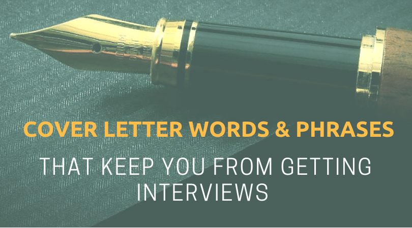 cover letter words  u0026 phrases that keep you from getting