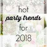 10 Hot Party Trends for 2018 from modern drink stations to milestone birthdays!