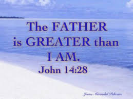 the Father is greater than I