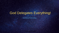 God Delegates Everything!