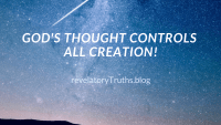 God's Thought Controls All Creation!