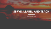 Serve, Learn, and Teach!