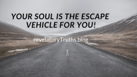 Your Soul is The Escape Vehicle of You!