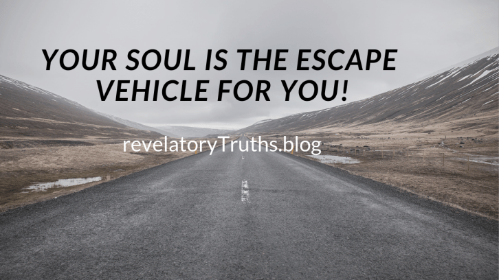 Your Soul is the Escape Vehicle for You