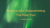 Resurrection: Reassembling The Real You!