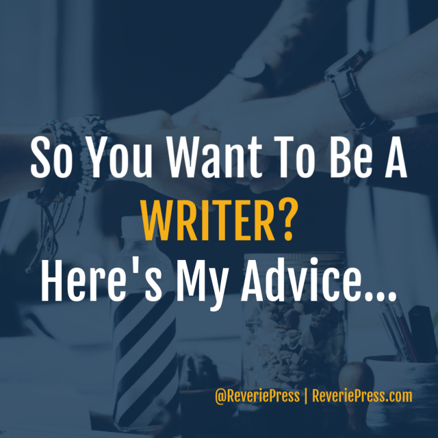 Advice for the new writer by @reveriepress