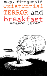 Book Cover: Existential Terror and Breakfast: Season Three