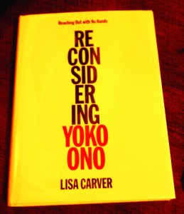 Reaching Out With No Hands RECONSIDERING YOKO ONO, by Lisa Carver