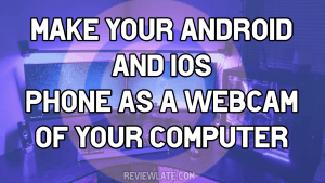 make your phone as webcam of your computer