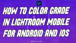 How To Color Grade In Lightroom Mobile Android and IOS