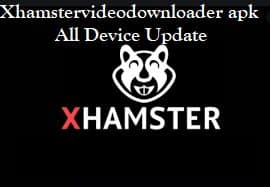 Xhamstervideodownloader apk All Device Update windows 10 pc