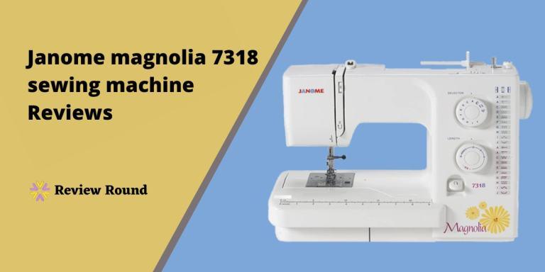 janome magnolia 7318 sewing machine Reviews
