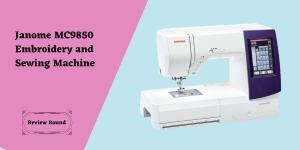 Janome MC9850 Embroidery and Sewing Machine