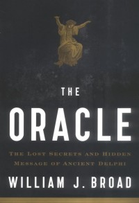 The Oracle: The Lost Secrets and Hidden Messages of Ancient Delphi, by William J. Broad