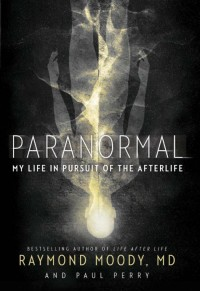Paranormal: My Life in Pursuit of the Afterlife, by Raymond Moody, MD, and Paul Perry