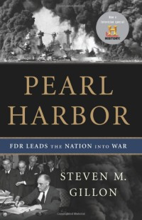 Pearl Harbor: FDR Leads the Nation into War, by Steven M. Gillon