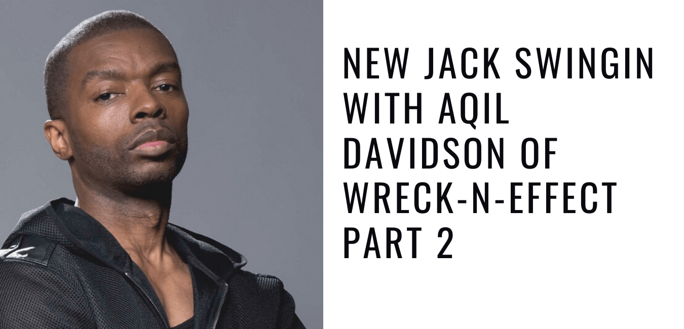 New Jack Swingin With Aqil Davidson of Wreck-n-Effect Part 2