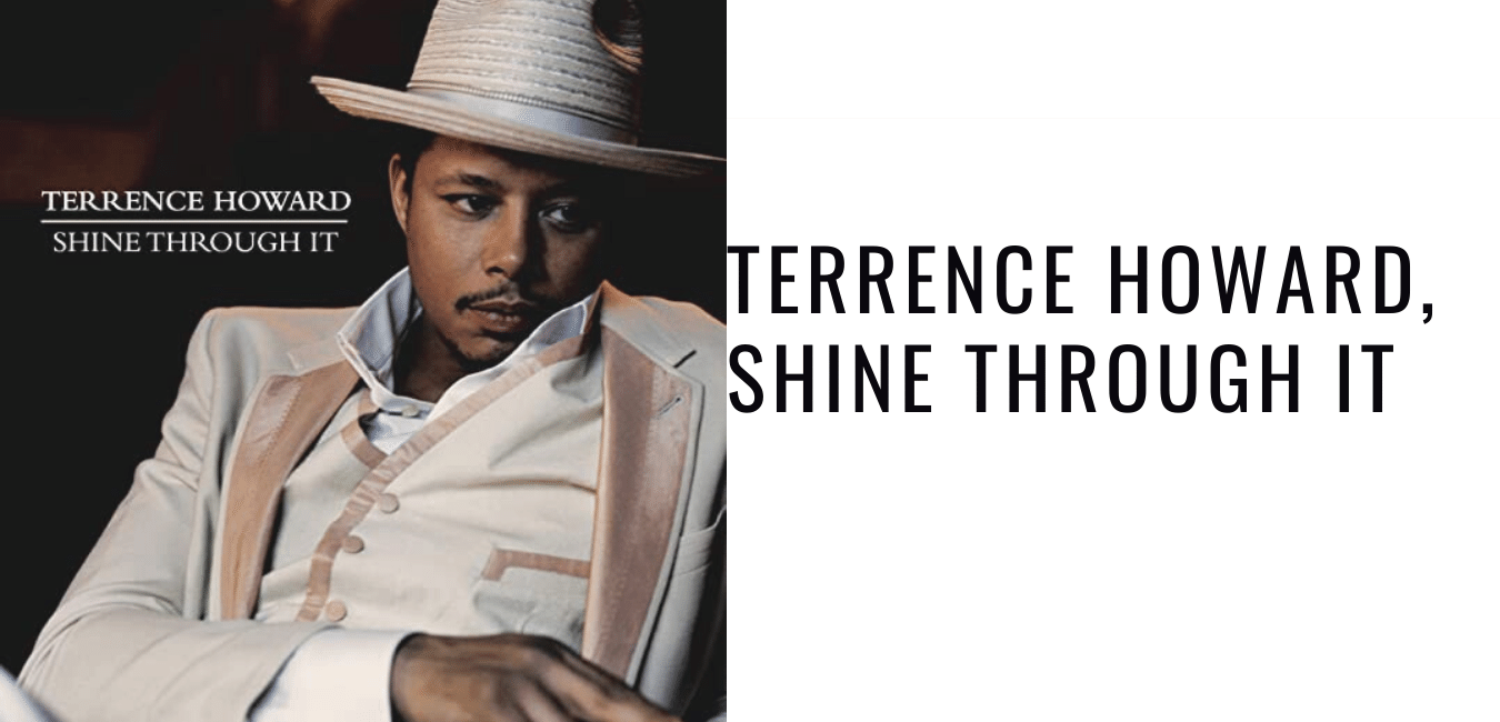 Terrence Howard, Shine Through It