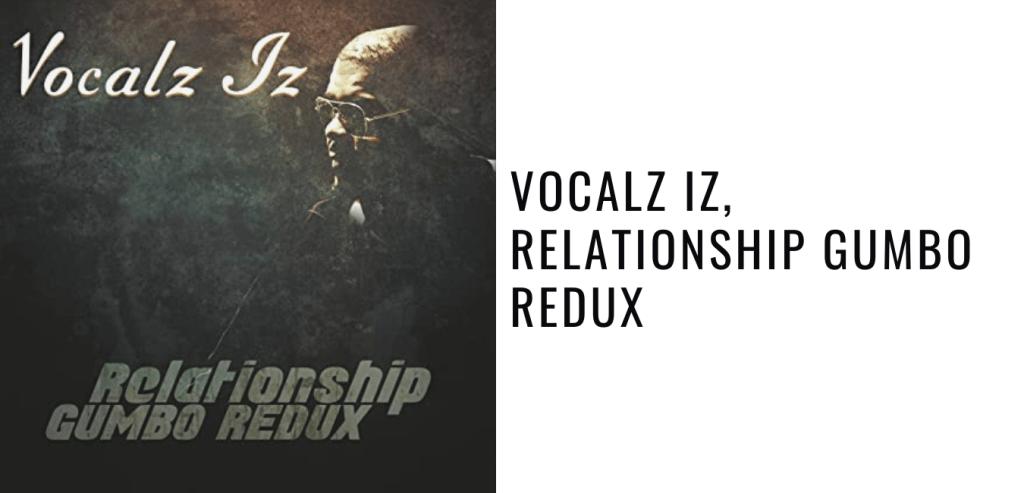 Vocalz Iz, Relationship Gumbo Redux