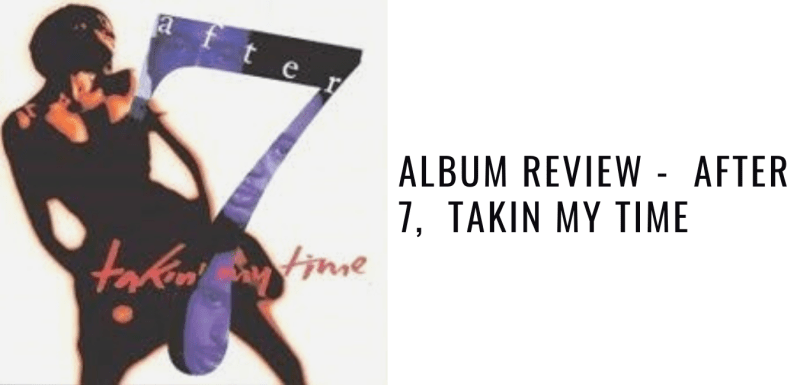 Album Review - After 7, Takin My Time