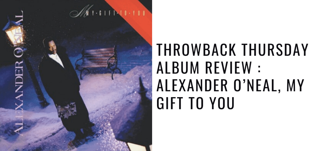 Throwback Thursday Album Review _ Alexander O'Neal, My Gift To You