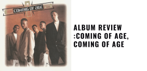 Album Review Coming Of Age, Coming of Age