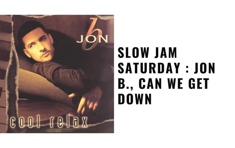 Slow Jam Saturday : Jon B., Can We Get Down