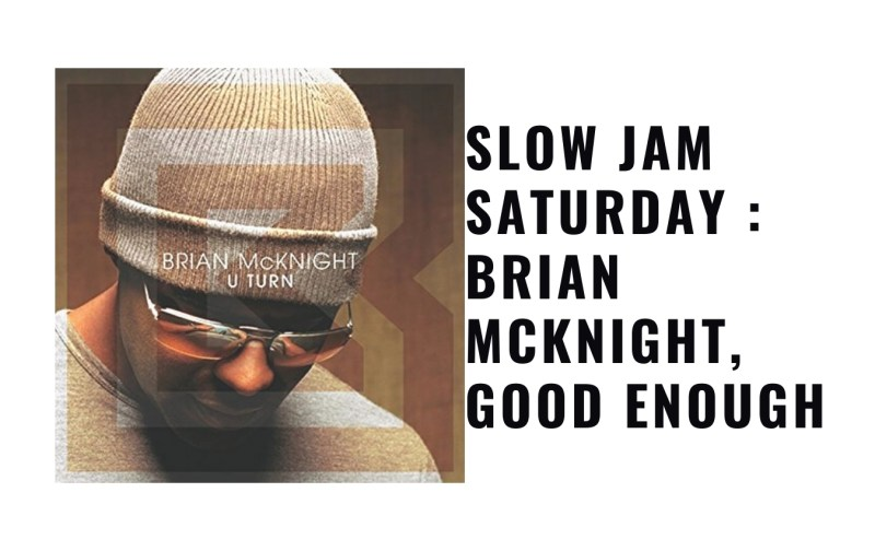 Slow Jam Saturday : Brian McKnight, Good Enough