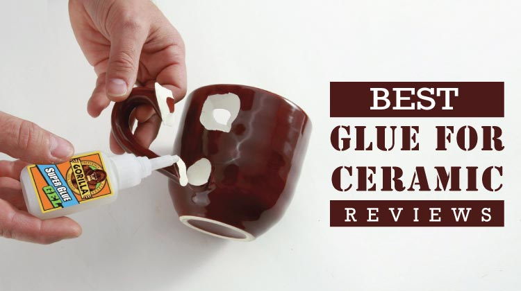 Recommended] Best Glue for Ceramic Reviews in 2019 & Buying Tips