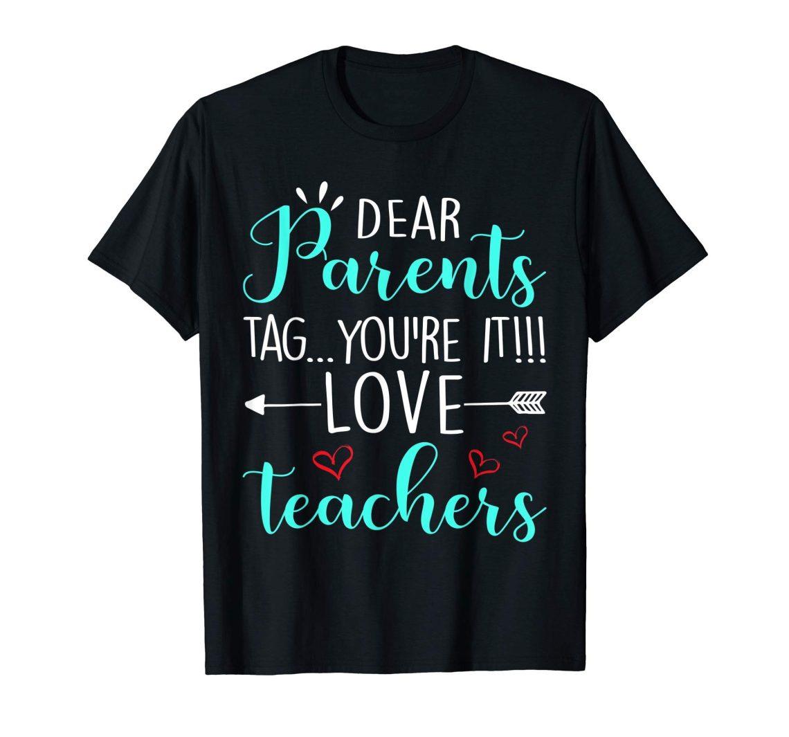 Download Dear Parents Tag You're It Love Teacher T-Shirt ...