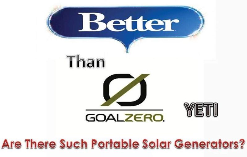 Better Than Goal Zero Yeti: Are There Such Solar Generators?