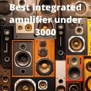 Best integrated amplifier under 3000