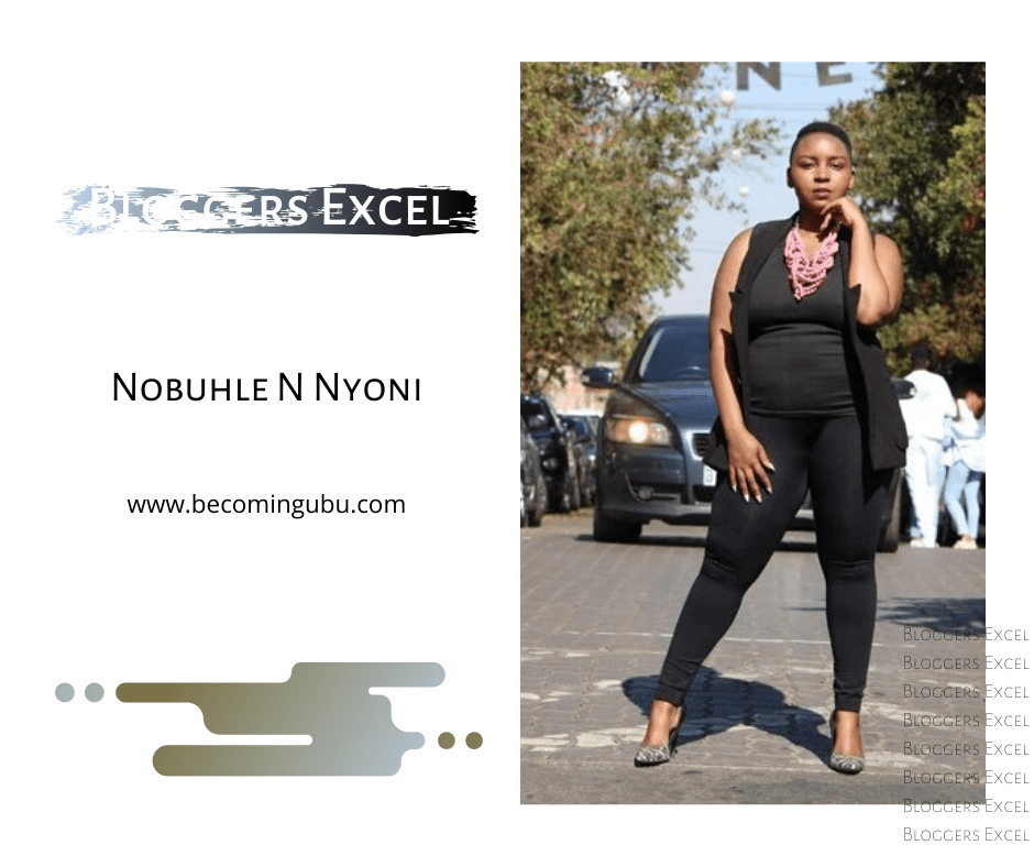 Bloggers Excel Nobuhle N Nyoni - Becoming uBu