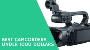 best camcorders under 1000 dollars