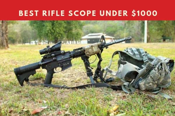 Best Rifle Scope Under 1000 Dollars