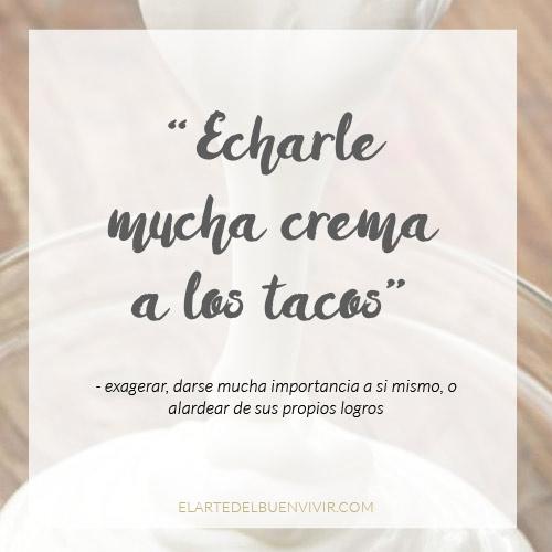 Echarle mucha crema a los tacos, dichos mexicanos