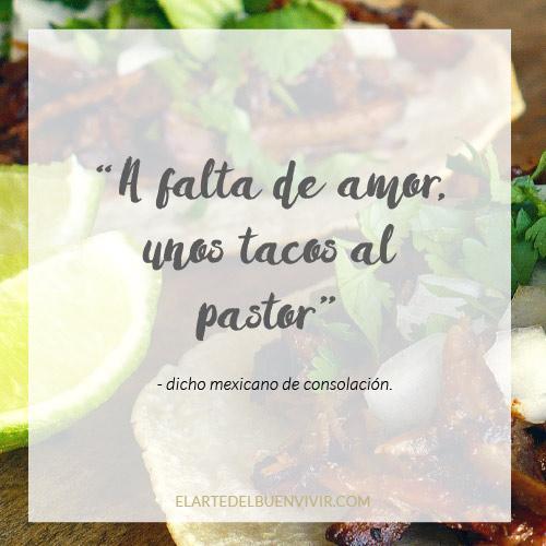 a falta de amor unos tacos al pastor, refranes culinarios mexicanos