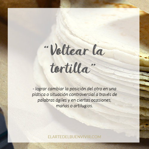 voltear la tortilla, dicho mexicano