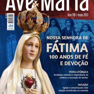 Editorial maio/2017 – Revista Ave Maria: 119 anos de uma linda história