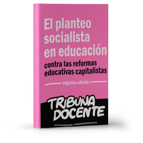 El planteo socialista en educación contra las reformas educativas capitalistas