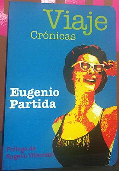 Las crónicas de los viajes de Eugenio Partida.