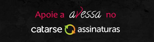 Apoie a Avessa no Catarse Assinaturas