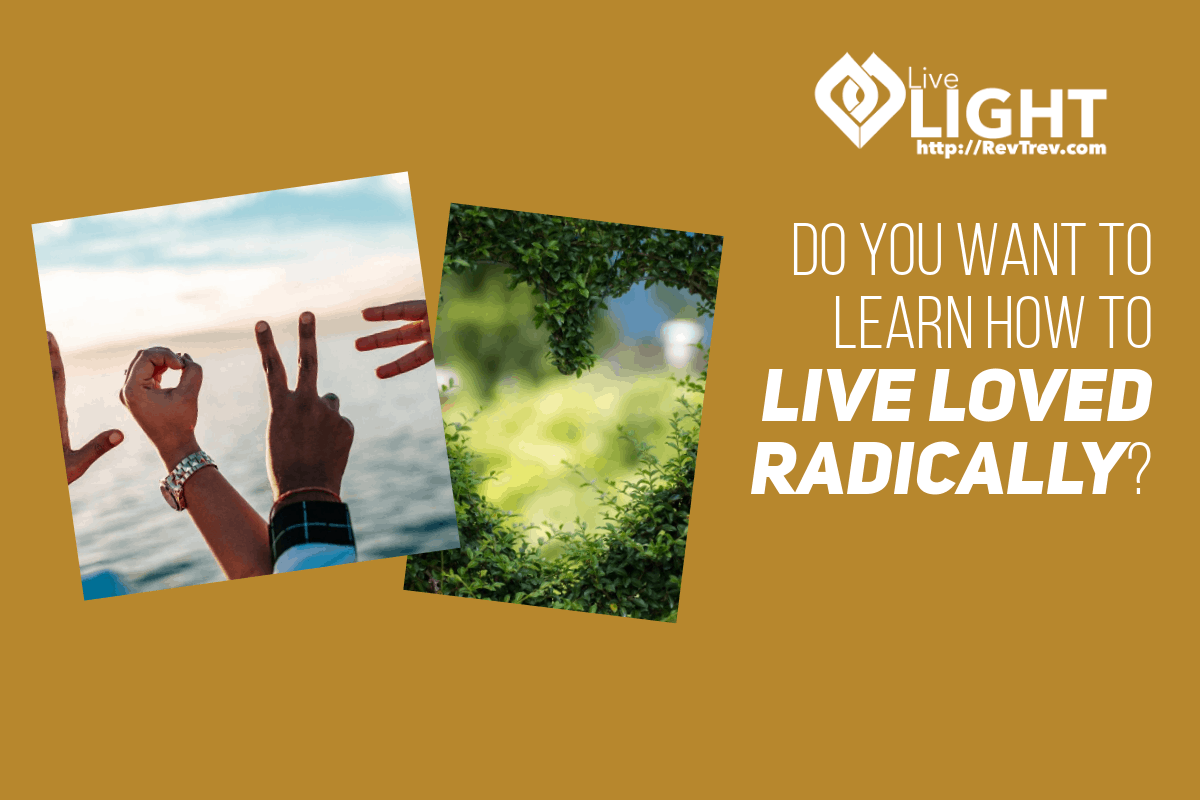 Do you want to learn how to live loved radically? via @trevorlund