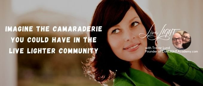 Imagine the Camaraderie You  could have in Live LIGHTER Community via @trevorlund