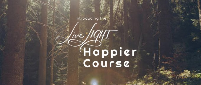 Introducing the Live LIGHT Happier Course