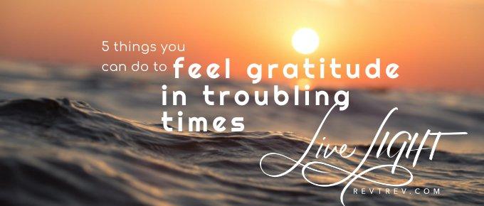 feel gratitude in troubling times