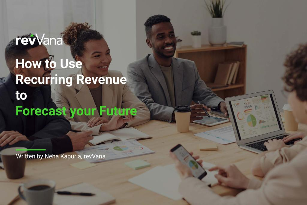 How To Use Recurring Revenue To Forecast Your Future