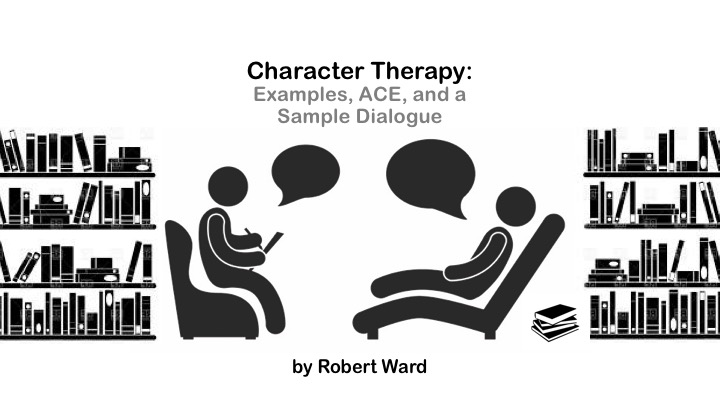 Character Therapy: Examples, ACE, and a Sample Dialogue